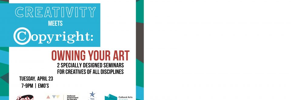 Austin Seminar – Creativity Meets Copyright: Owning Your Art